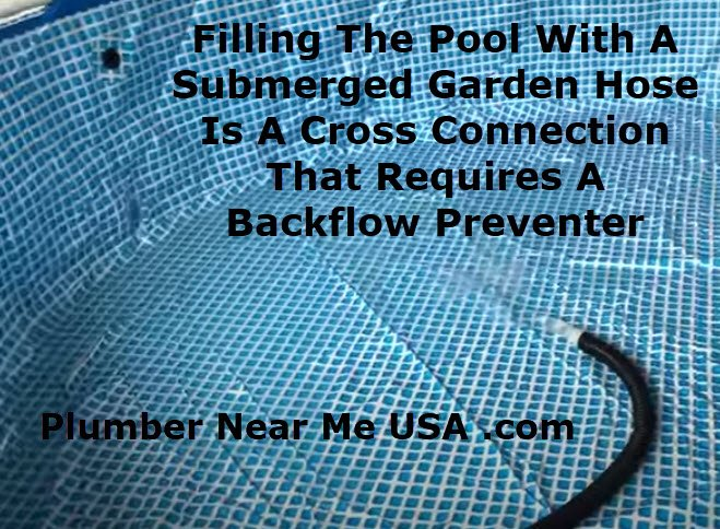 Filling The Pool With A Submerged Garden Hose Is A Cross Connection That Requires A Backflow Preventer. Plumber Near Me USA .com